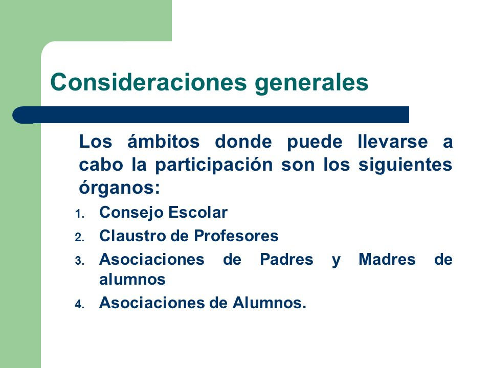 Consideraciones generales Los ámbitos donde puede llevarse a cabo la participación son los siguientes órganos: 1.