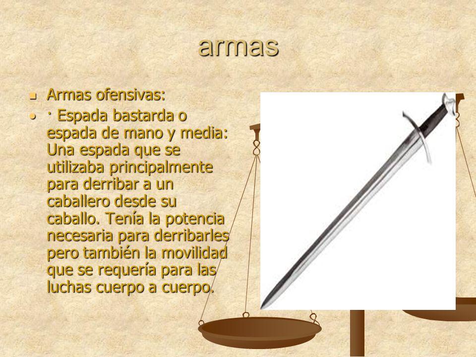 armas Armas ofensivas: Armas ofensivas: · Espada bastarda o espada de mano y media: Una espada que se utilizaba principalmente para derribar a un caba