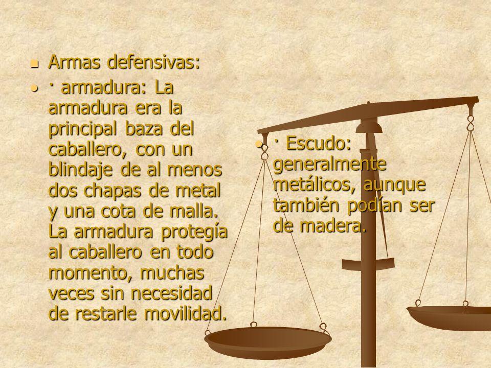 Armas defensivas: Armas defensivas: · armadura: La armadura era la principal baza del caballero, con un blindaje de al menos dos chapas de metal y una