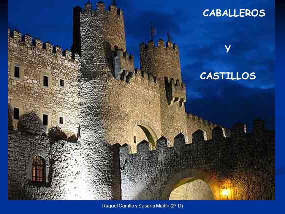 Raquel Carrillo y Susana Martín (2º D) CABALLEROS Y CASTILLOS