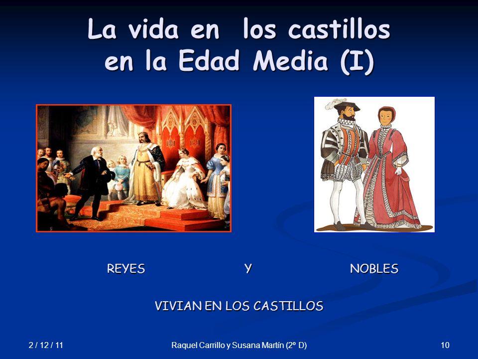 2 / 12 / 11 10Raquel Carrillo y Susana Martín (2º D) La vida en los castillos en la Edad Media (I) REYESNOBLESY VIVIAN EN LOS CASTILLOS