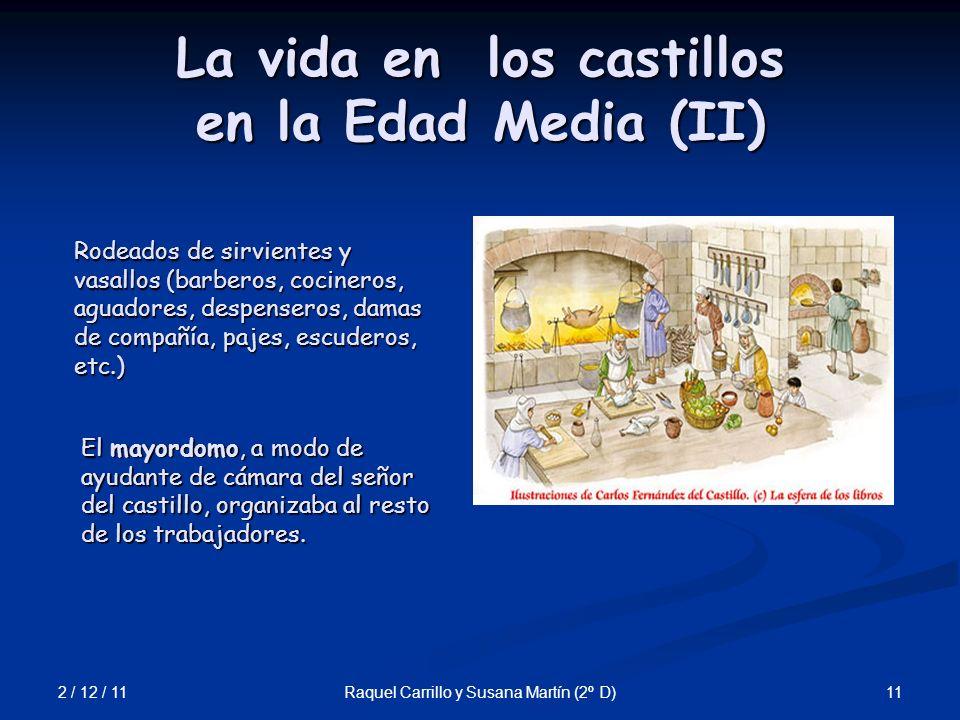 2 / 12 / 11 11Raquel Carrillo y Susana Martín (2º D) La vida en los castillos en la Edad Media (II) Rodeados de sirvientes y vasallos (barberos, cocin