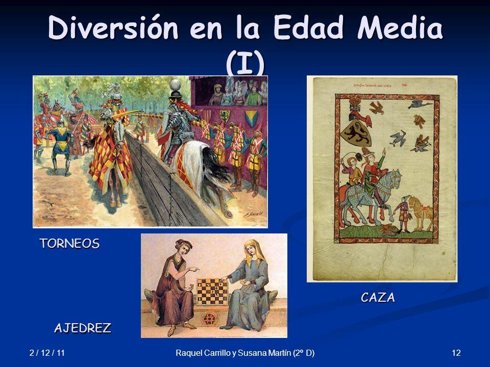 2 / 12 / 11 12Raquel Carrillo y Susana Martín (2º D) Diversión en la Edad Media (I) TORNEOS AJEDREZ CAZA