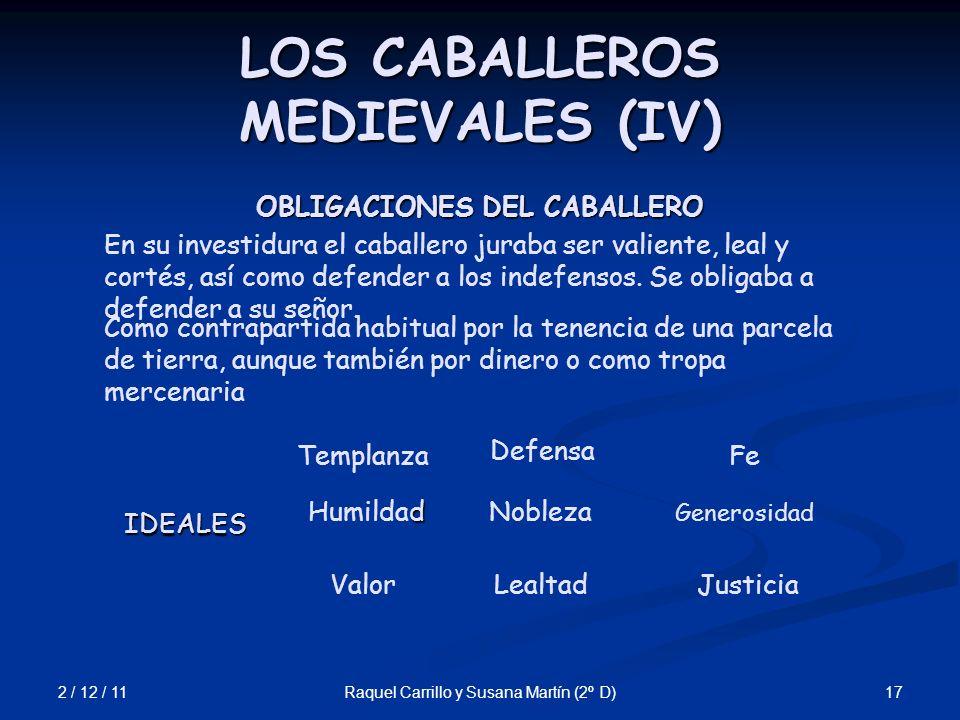 2 / 12 / 11 17Raquel Carrillo y Susana Martín (2º D) LOS CABALLEROS MEDIEVALES (IV) En su investidura el caballero juraba ser valiente, leal y cortés,