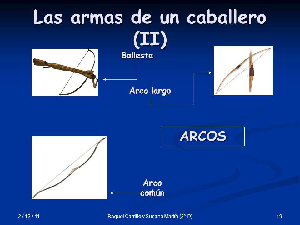 2 / 12 / 11 19Raquel Carrillo y Susana Martín (2º D) Las armas de un caballero (II) Ballesta Arco largo Arco común ARCOS