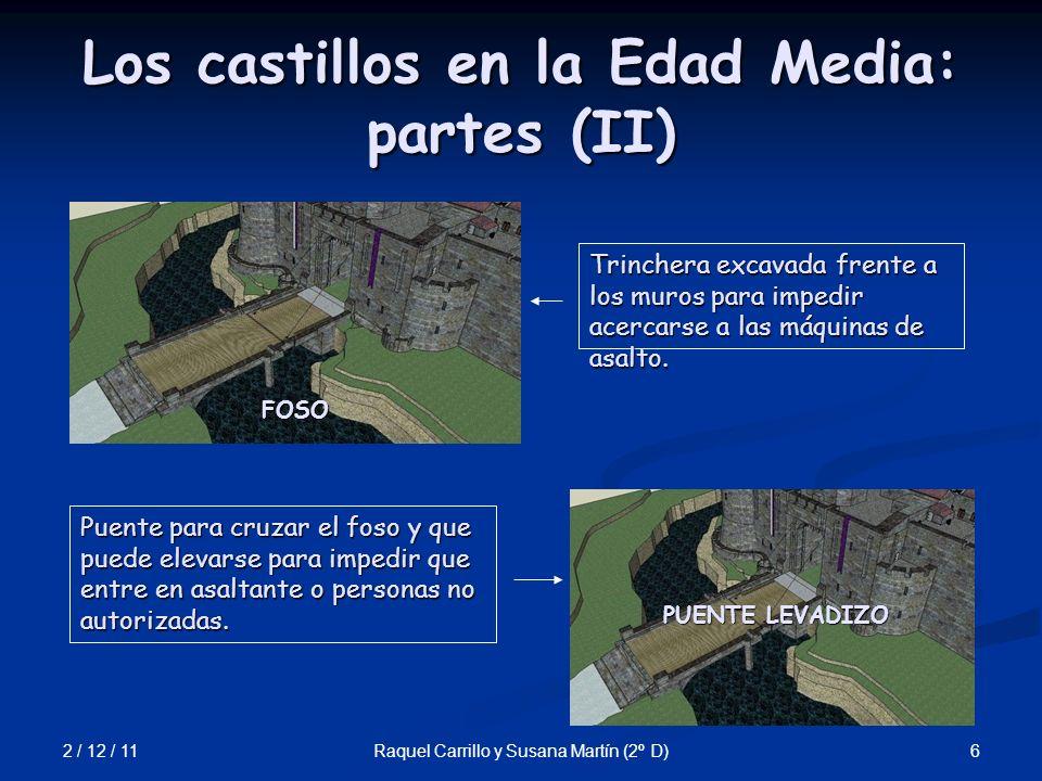 2 / 12 / 11 6Raquel Carrillo y Susana Martín (2º D) Los castillos en la Edad Media: partes (II) PUENTE LEVADIZO FOSO Trinchera excavada frente a los m