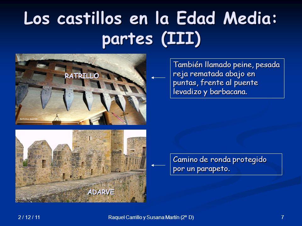 2 / 12 / 11 7Raquel Carrillo y Susana Martín (2º D) Los castillos en la Edad Media: partes (III) ADARVE RATRILLO También llamado peine, pesada reja re