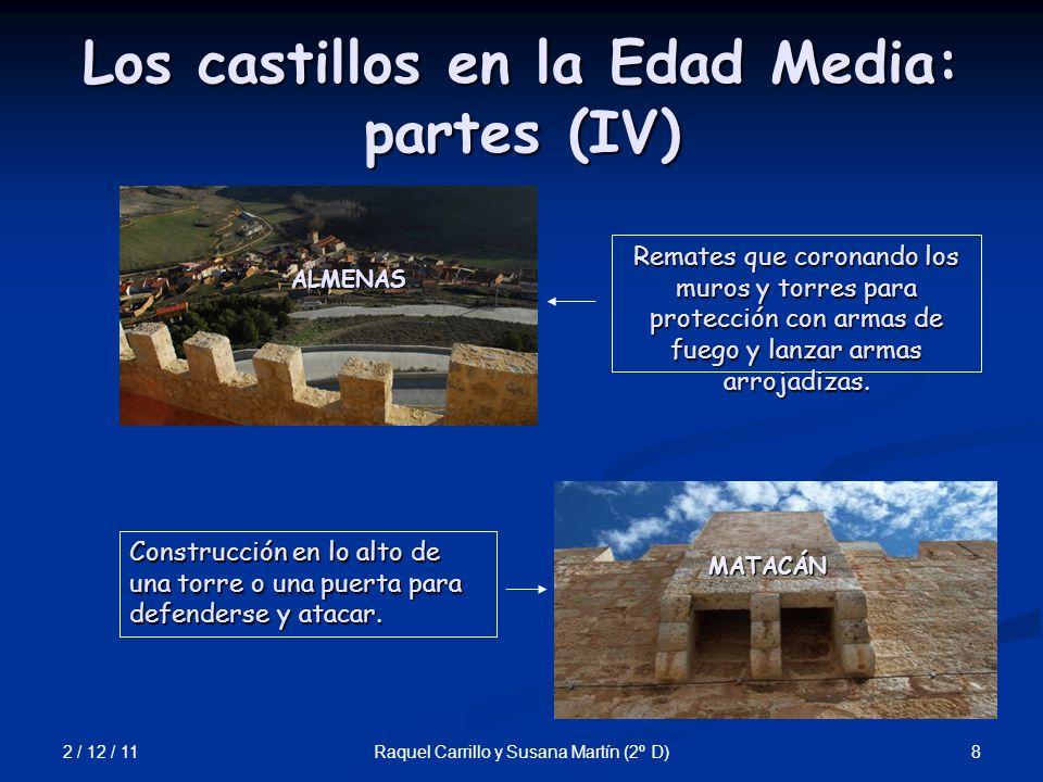 2 / 12 / 11 8Raquel Carrillo y Susana Martín (2º D) Los castillos en la Edad Media: partes (IV) ALMENAS MATACÁN Remates que coronando los muros y torr