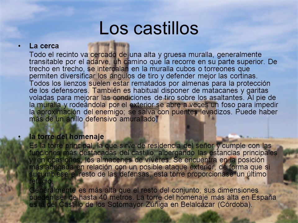Los castillos La cerca Todo el recinto va cercado de una alta y gruesa muralla, generalmente transitable por el adarve, un camino que la recorre en su