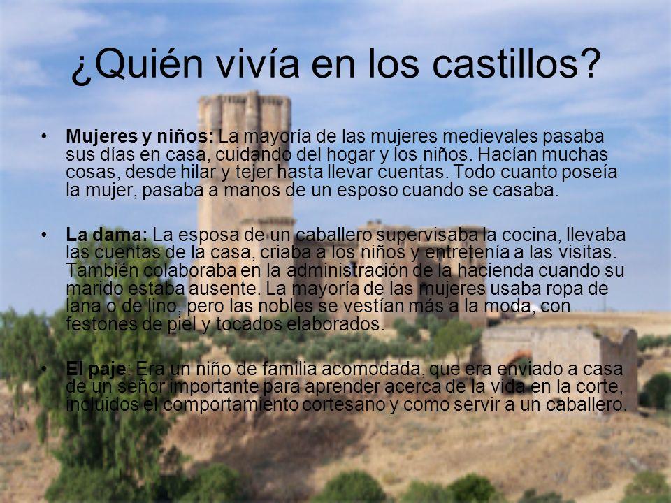¿Quién vivía en los castillos? Mujeres y niños: La mayoría de las mujeres medievales pasaba sus días en casa, cuidando del hogar y los niños. Hacían m