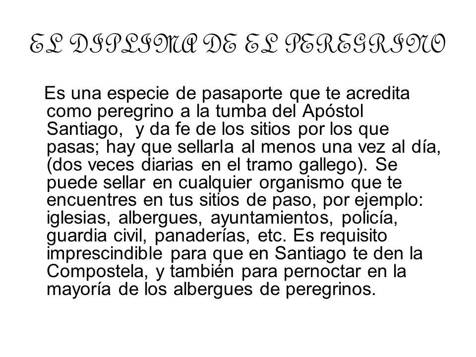 EL DIPLIMA DE EL PEREGRINO Es una especie de pasaporte que te acredita como peregrino a la tumba del Apóstol Santiago, y da fe de los sitios por los q