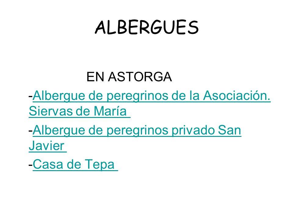 ALBERGUES EN ASTORGA -Albergue de peregrinos de la Asociación. Siervas de María -Albergue de peregrinos privado San Javier -Casa de Tepa