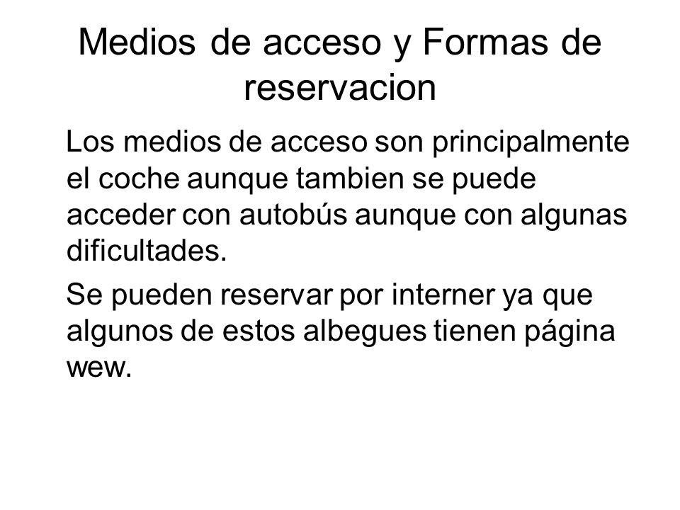 Medios de acceso y Formas de reservacion Los medios de acceso son principalmente el coche aunque tambien se puede acceder con autobús aunque con algun