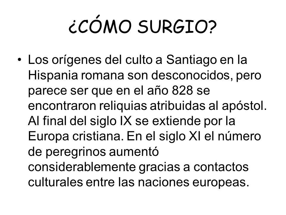 ¿CÓMO SURGIO? Los orígenes del culto a Santiago en la Hispania romana son desconocidos, pero parece ser que en el año 828 se encontraron reliquias atr