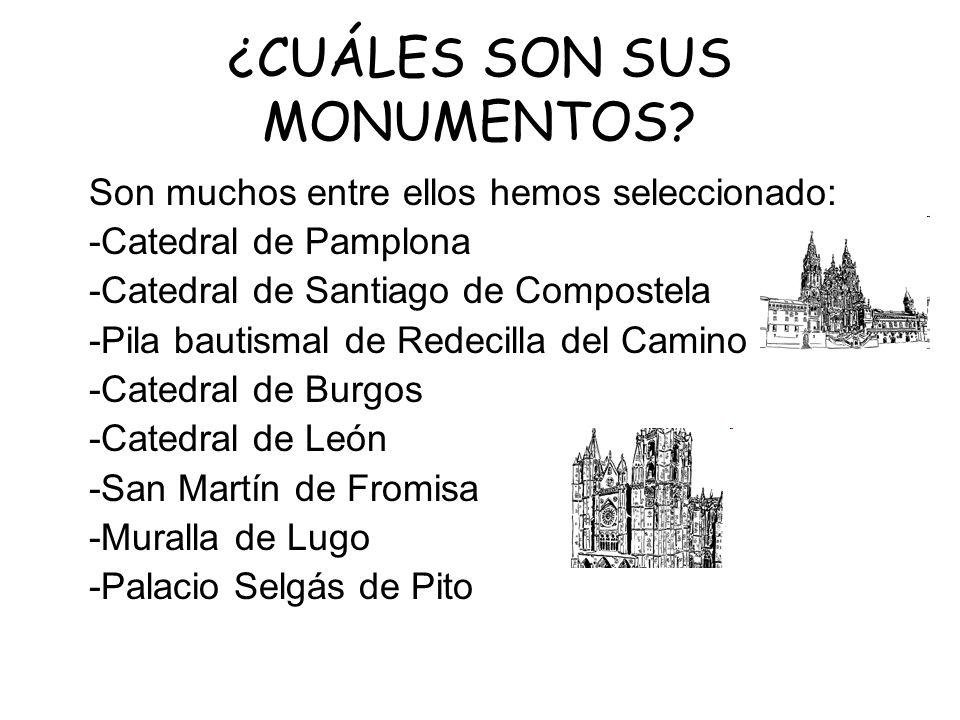 ¿CUÁLES SON SUS MONUMENTOS? Son muchos entre ellos hemos seleccionado: -Catedral de Pamplona -Catedral de Santiago de Compostela -Pila bautismal de Re