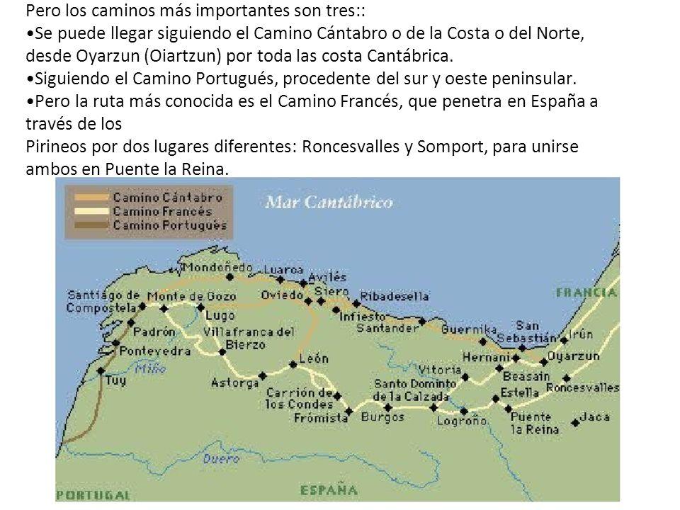 Pero los caminos más importantes son tres:: Se puede llegar siguiendo el Camino Cántabro o de la Costa o del Norte, desde Oyarzun (Oiartzun) por toda