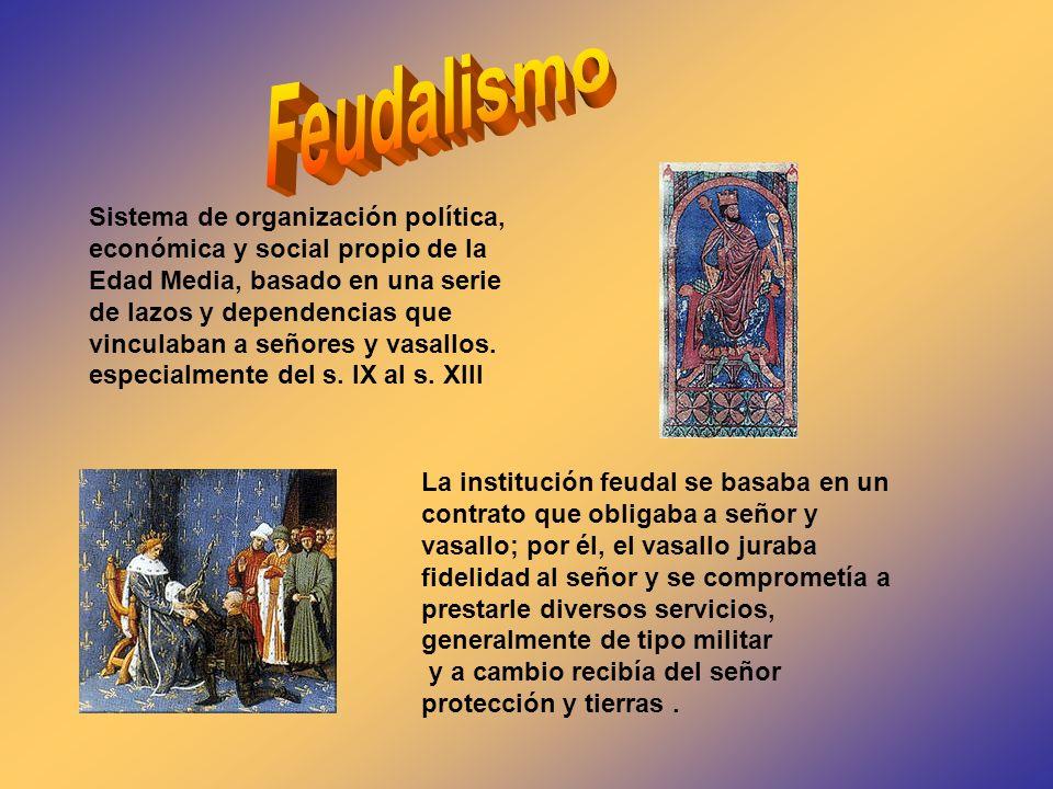 Sistema de organización política, económica y social propio de la Edad Media, basado en una serie de lazos y dependencias que vinculaban a señores y v