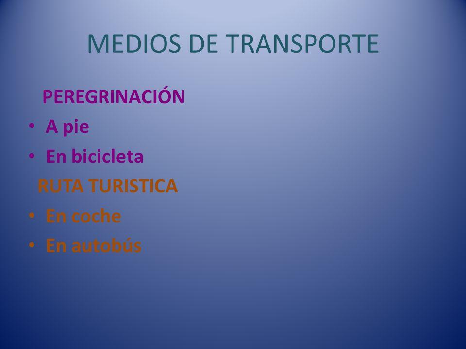 MEDIOS DE TRANSPORTE PEREGRINACIÓN A pie En bicicleta RUTA TURISTICA En coche En autobús