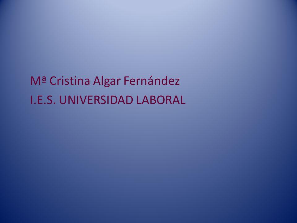 Mª Cristina Algar Fernández I.E.S. UNIVERSIDAD LABORAL