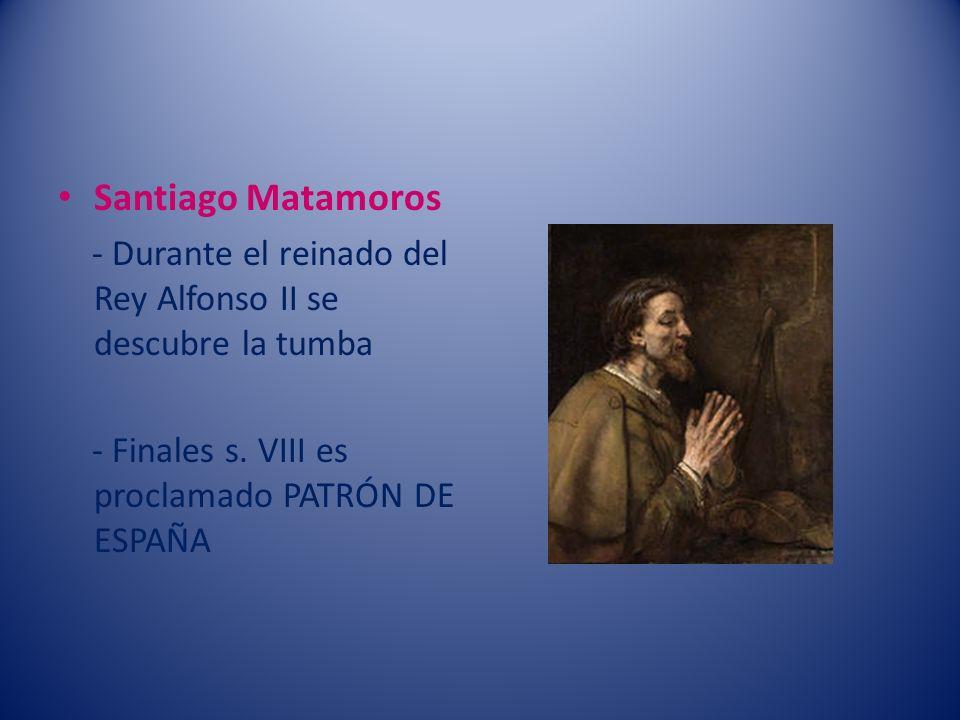 Santiago Matamoros - Durante el reinado del Rey Alfonso II se descubre la tumba - Finales s. VIII es proclamado PATRÓN DE ESPAÑA