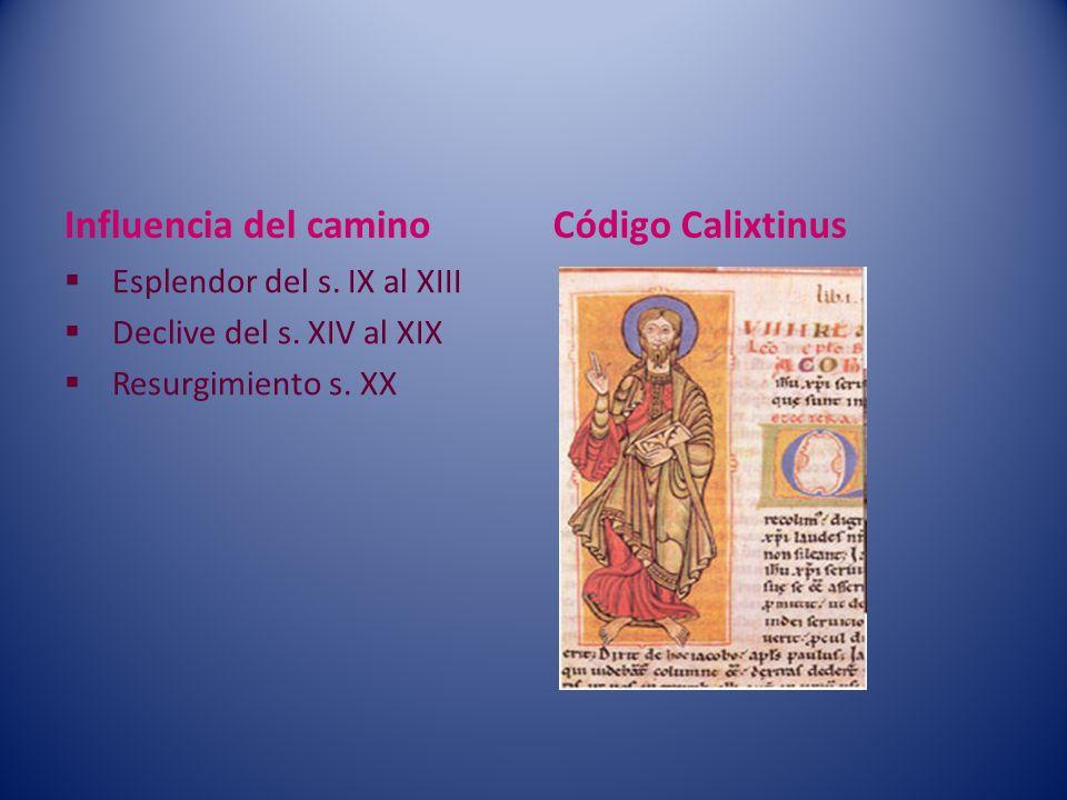 Influencia del camino Esplendor del s. IX al XIII Declive del s. XIV al XIX Resurgimiento s. XX Código Calixtinus