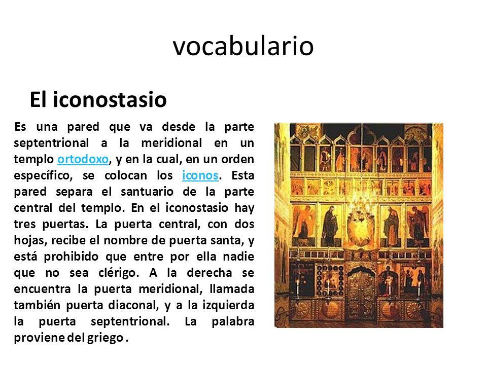 vocabulario El iconostasio Es una pared que va desde la parte septentrional a la meridional en un templo ortodoxo, y en la cual, en un orden específic