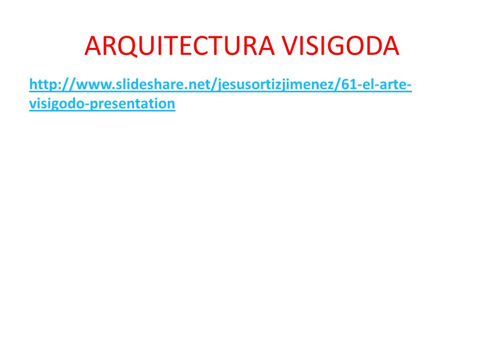 ARQUITECTURA VISIGODA http://www.slideshare.net/jesusortizjimenez/61-el-arte- visigodo-presentation