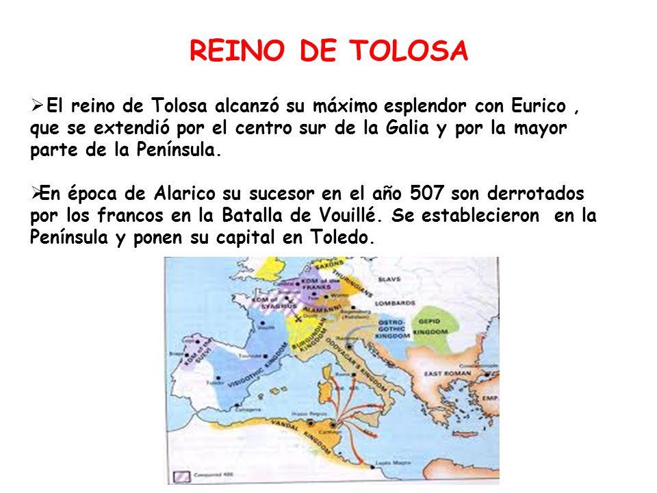 REINO DE TOLOSA El reino de Tolosa alcanzó su máximo esplendor con Eurico, que se extendió por el centro sur de la Galia y por la mayor parte de la Pe