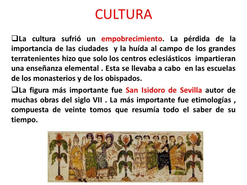 CULTURA La cultura sufrió un empobrecimiento. La pérdida de la importancia de las ciudades y la huída al campo de los grandes terratenientes hizo que