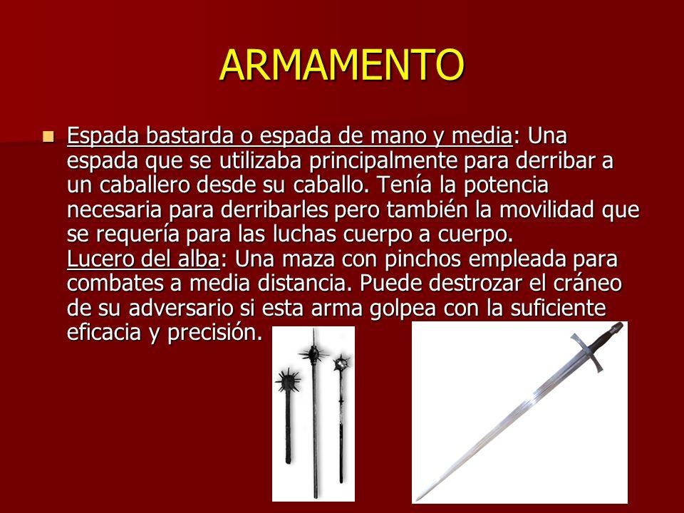 ARMAMENTO Espada bastarda o espada de mano y media: Una espada que se utilizaba principalmente para derribar a un caballero desde su caballo.