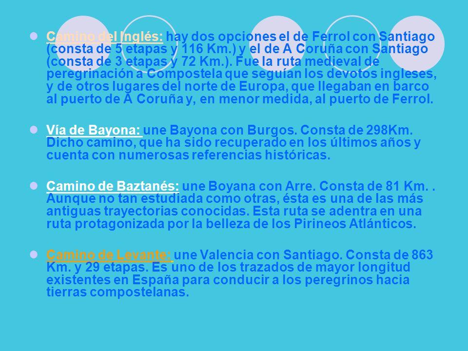 Camino del Inglés: hay dos opciones el de Ferrol con Santiago (consta de 5 etapas y 116 Km.) y el de A Coruña con Santiago (consta de 3 etapas y 72 Km.).