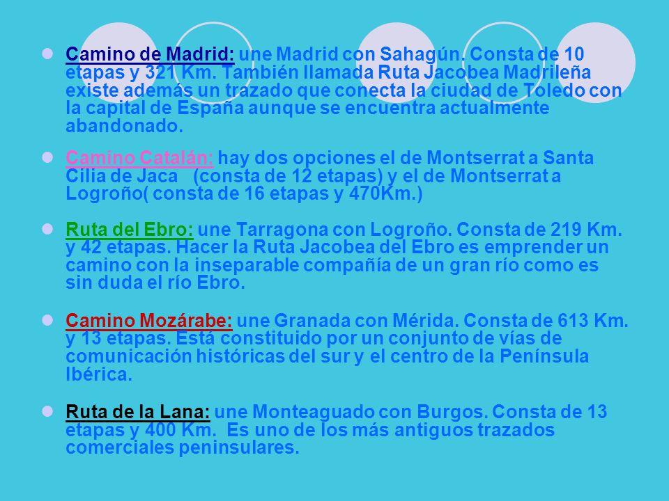 Camino de Madrid: une Madrid con Sahagún. Consta de 10 etapas y 321 Km. También llamada Ruta Jacobea Madrileña existe además un trazado que conecta la