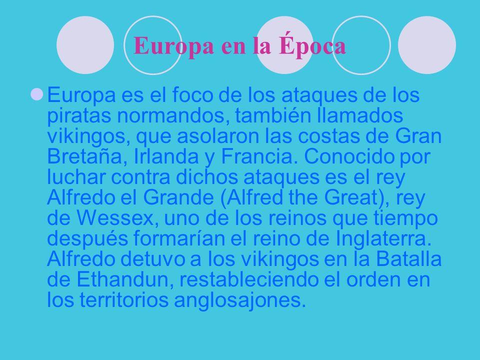 Europa en la Época Europa es el foco de los ataques de los piratas normandos, también llamados vikingos, que asolaron las costas de Gran Bretaña, Irla