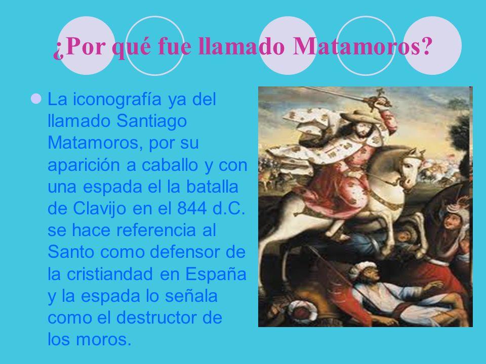 ¿Por qué fue llamado Matamoros? La iconografía ya del llamado Santiago Matamoros, por su aparición a caballo y con una espada el la batalla de Clavijo