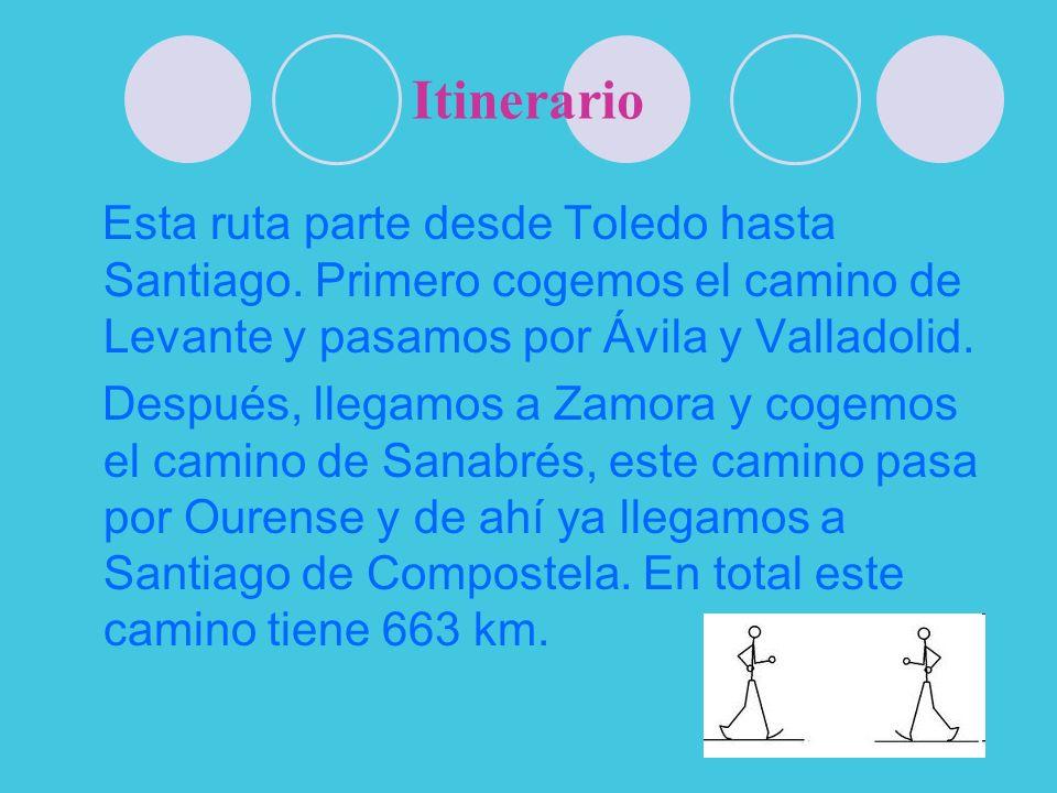 Itinerario Esta ruta parte desde Toledo hasta Santiago. Primero cogemos el camino de Levante y pasamos por Ávila y Valladolid. Después, llegamos a Zam