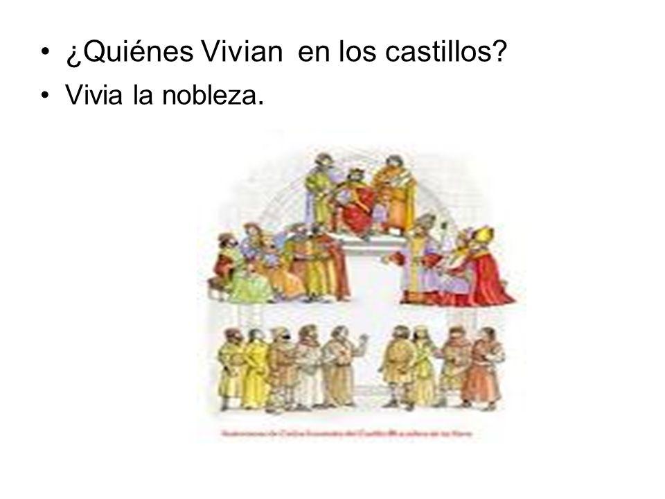 ¿Quiénes Vivian en los castillos? Vivia la nobleza.
