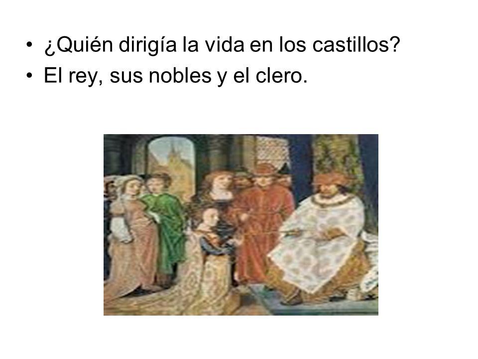 ¿Quién dirigía la vida en los castillos? El rey, sus nobles y el clero.