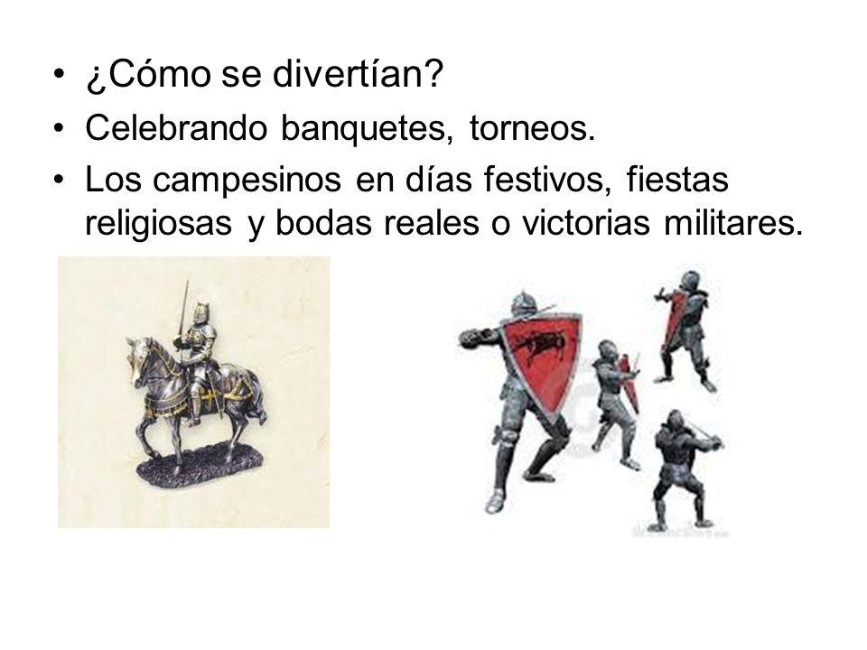 ¿Cómo se divertían? Celebrando banquetes, torneos. Los campesinos en días festivos, fiestas religiosas y bodas reales o victorias militares.