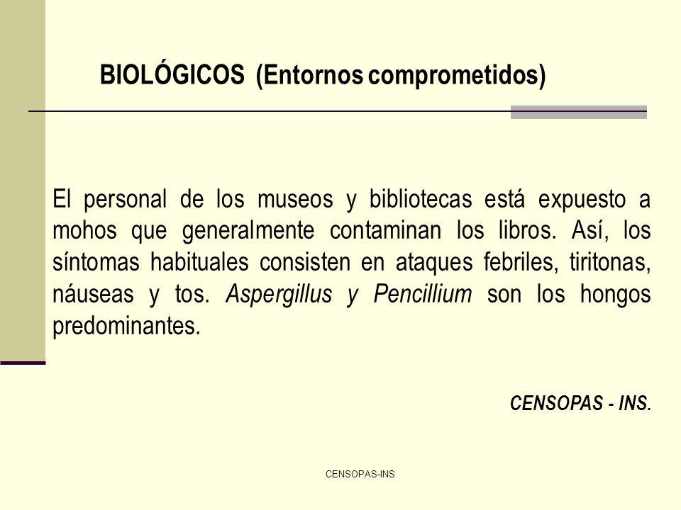 CENSOPAS-INS BIOLÓGICOS (Entornos comprometidos) El personal de los museos y bibliotecas está expuesto a mohos que generalmente contaminan los libros.