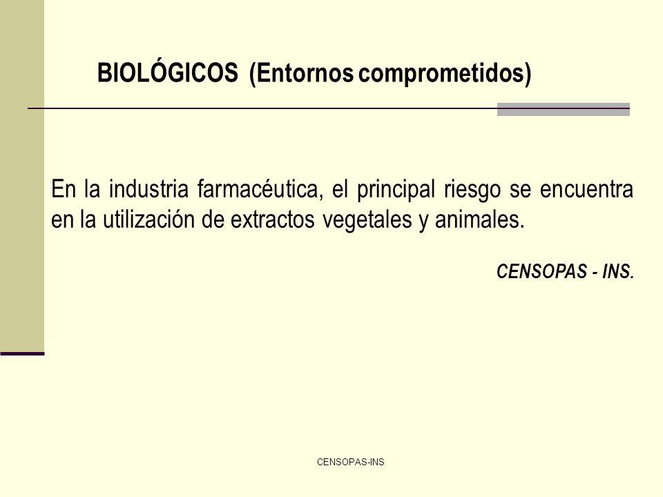 CENSOPAS-INS BIOLÓGICOS (Entornos comprometidos) En la industria farmacéutica, el principal riesgo se encuentra en la utilización de extractos vegetal