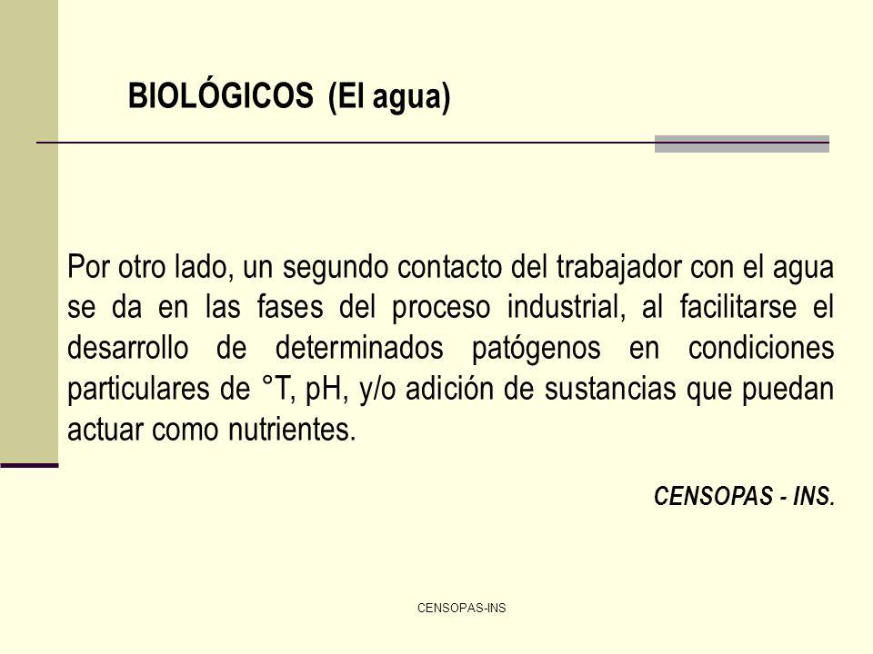 CENSOPAS-INS BIOLÓGICOS (El agua) Por otro lado, un segundo contacto del trabajador con el agua se da en las fases del proceso industrial, al facilita