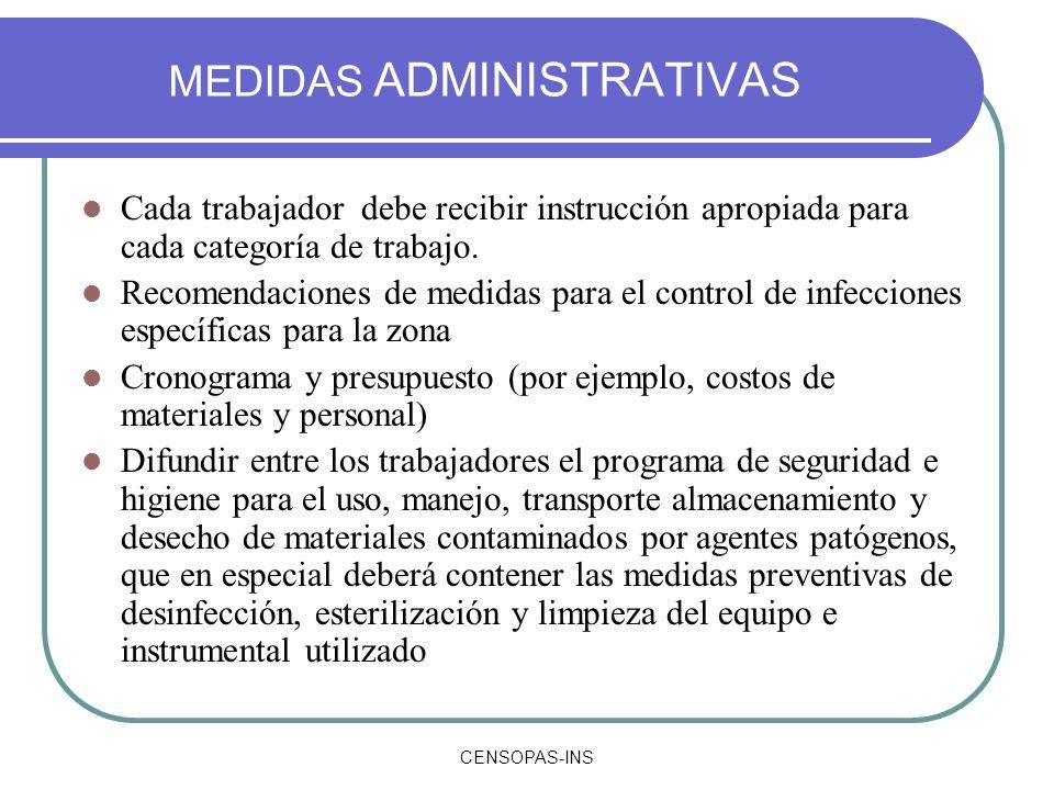 CENSOPAS-INS MEDIDAS ADMINISTRATIVAS Cada trabajador debe recibir instrucción apropiada para cada categoría de trabajo. Recomendaciones de medidas par