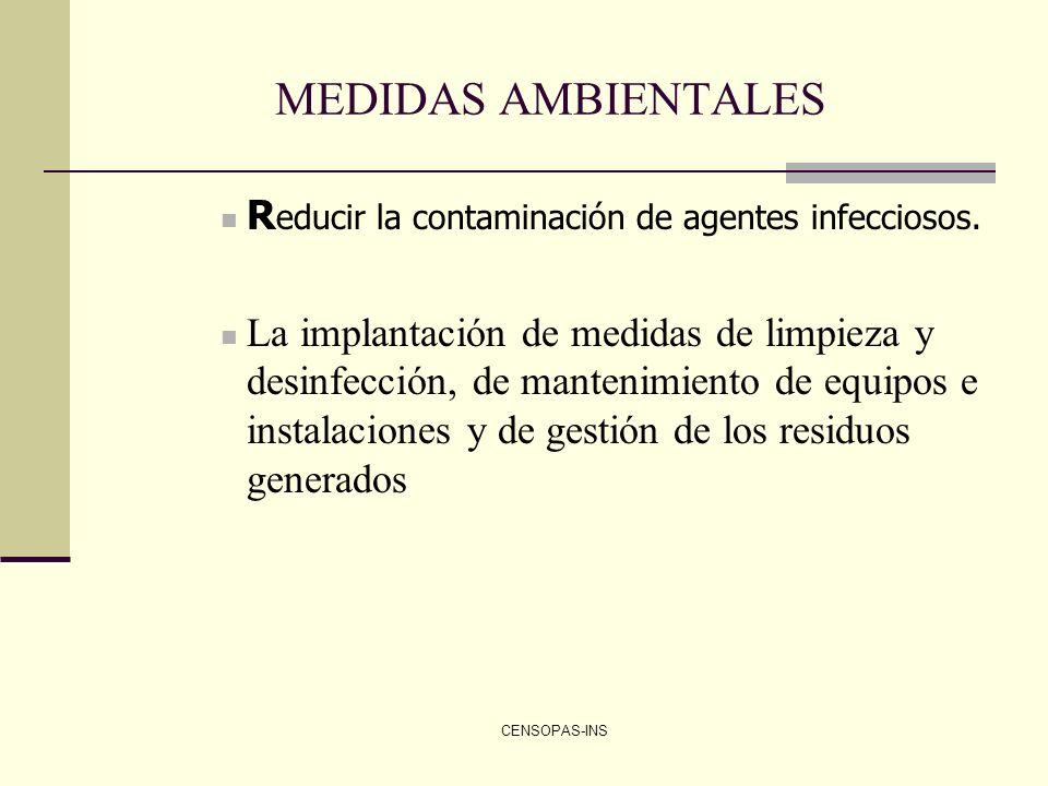 CENSOPAS-INS MEDIDAS AMBIENTALES R educir la contaminación de agentes infecciosos. La implantación de medidas de limpieza y desinfección, de mantenimi