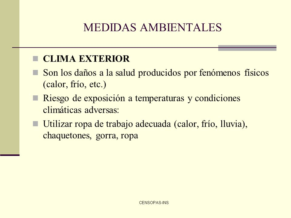 CENSOPAS-INS MEDIDAS AMBIENTALES CLIMA EXTERIOR Son los daños a la salud producidos por fenómenos físicos (calor, frío, etc.) Riesgo de exposición a t