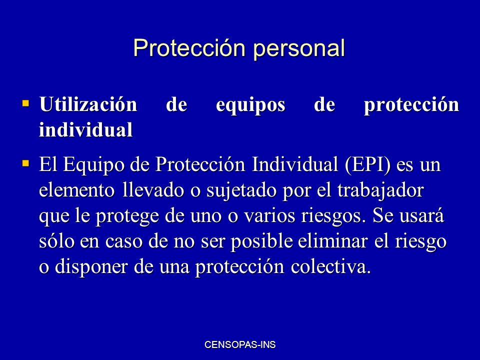 CENSOPAS-INS Protección personal Utilización de equipos de protección individual Utilización de equipos de protección individual El Equipo de Protecci