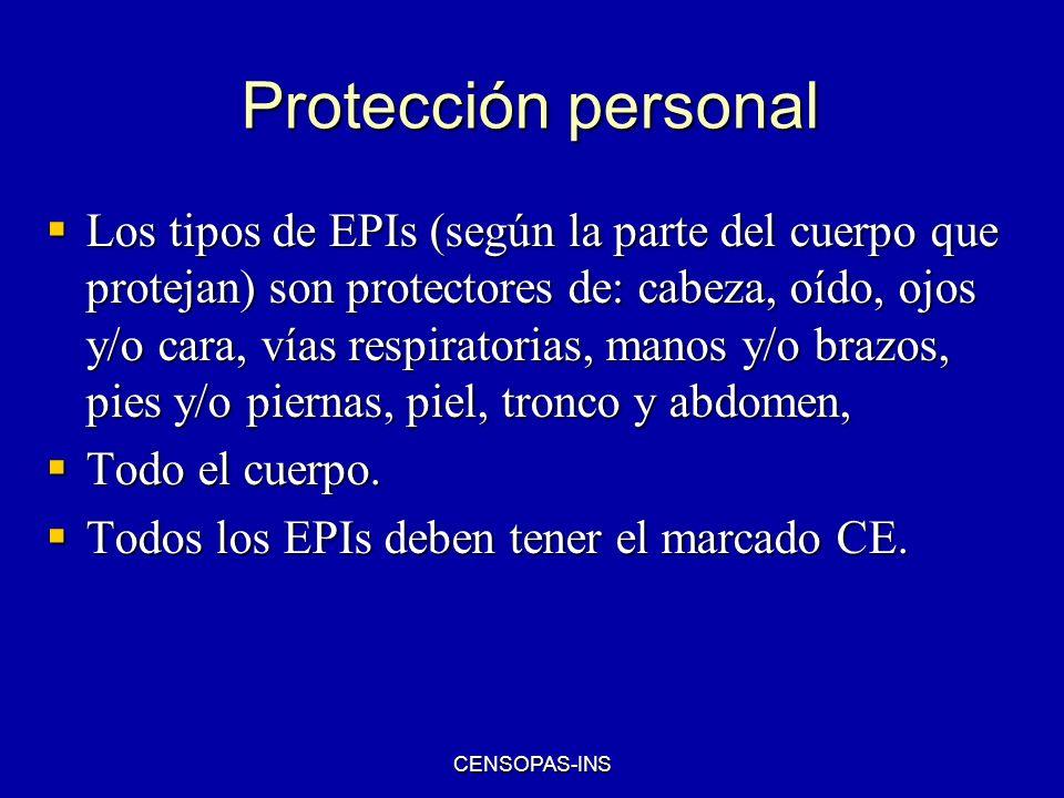CENSOPAS-INS Protección personal Los tipos de EPIs (según la parte del cuerpo que protejan) son protectores de: cabeza, oído, ojos y/o cara, vías resp