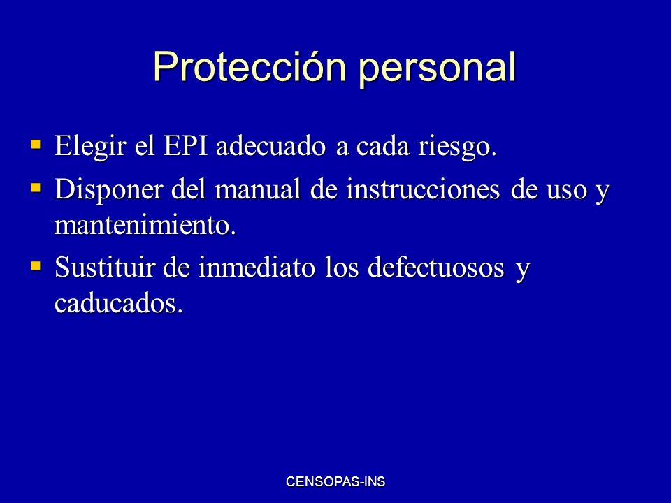 CENSOPAS-INS Protección personal Elegir el EPI adecuado a cada riesgo. Elegir el EPI adecuado a cada riesgo. Disponer del manual de instrucciones de u