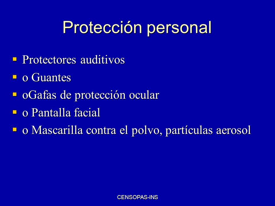 CENSOPAS-INS Protección personal Protectores auditivos Protectores auditivos o Guantes o Guantes oGafas de protección ocular oGafas de protección ocul