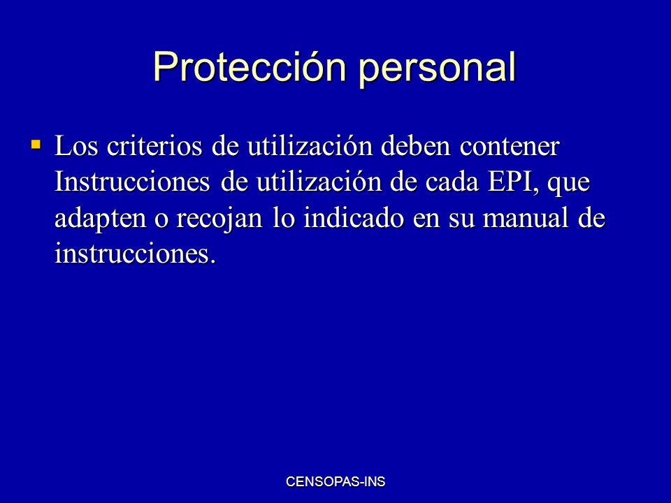 CENSOPAS-INS Protección personal Los criterios de utilización deben contener Instrucciones de utilización de cada EPI, que adapten o recojan lo indica