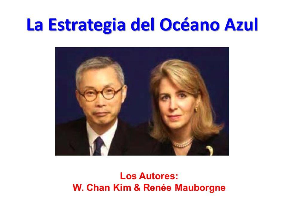 La Estrategia del Océano Azul Los Autores: W. Chan Kim & Renée Mauborgne